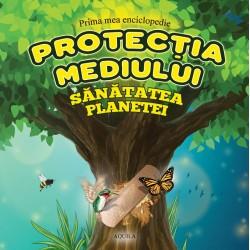 Prima mea enciclopedie. Protectia mediului
